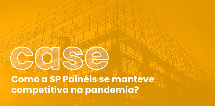 Como a SP Painéis se manteve competitiva na pandemia?